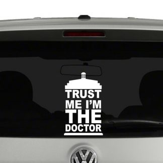 Trust Me Im The Doctor Vinyl Decal