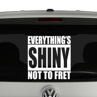 Firefly Everything's Shiny Not To Fret Decal Vinyl Decal Sticker