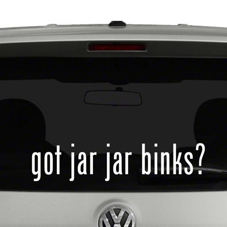 Got Jar jar Binks? Star Wars Inspired Vinyl Decal Sticker Got Milk Parody