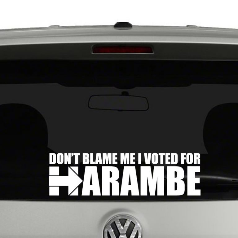 Don't Blame Me I Voted For Harambe Vinyl Decal Sticker