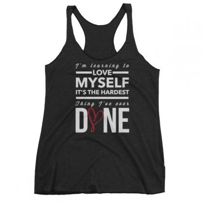 Im Learning to Love Myself, Its The Hardest Thing Ive Ever Done Women's Tank Top