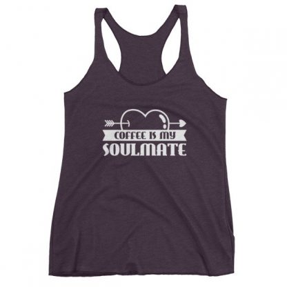 Coffee Is My Soulmate Funny Coffee Lovers Women's Tank Top