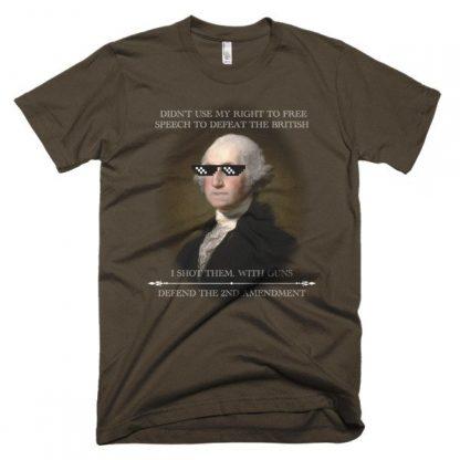 I Didn't Use My Free Speech To Defeat The British I Shot Them T Shirt