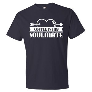 Coffee Is My Soulmate Funny Coffee Lovers T-Shirt