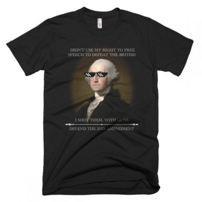 I Didn't Use My Free Speech To Defeat The British I Shot Them T Shirt