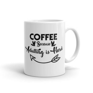 Coffee Because Adulting Is Hard Ceramic Mug