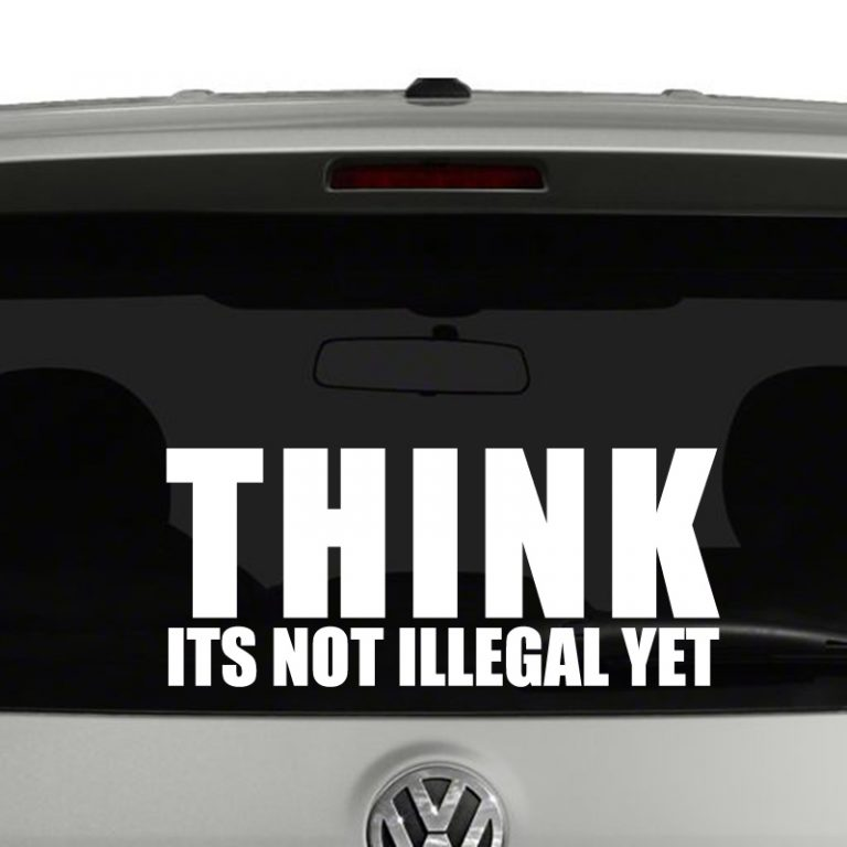 THINK Its Not Illegal Yet Vinyl Decal Sticker