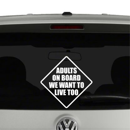 Adults On Board We Want To Live To Vinyl Decal Sticker