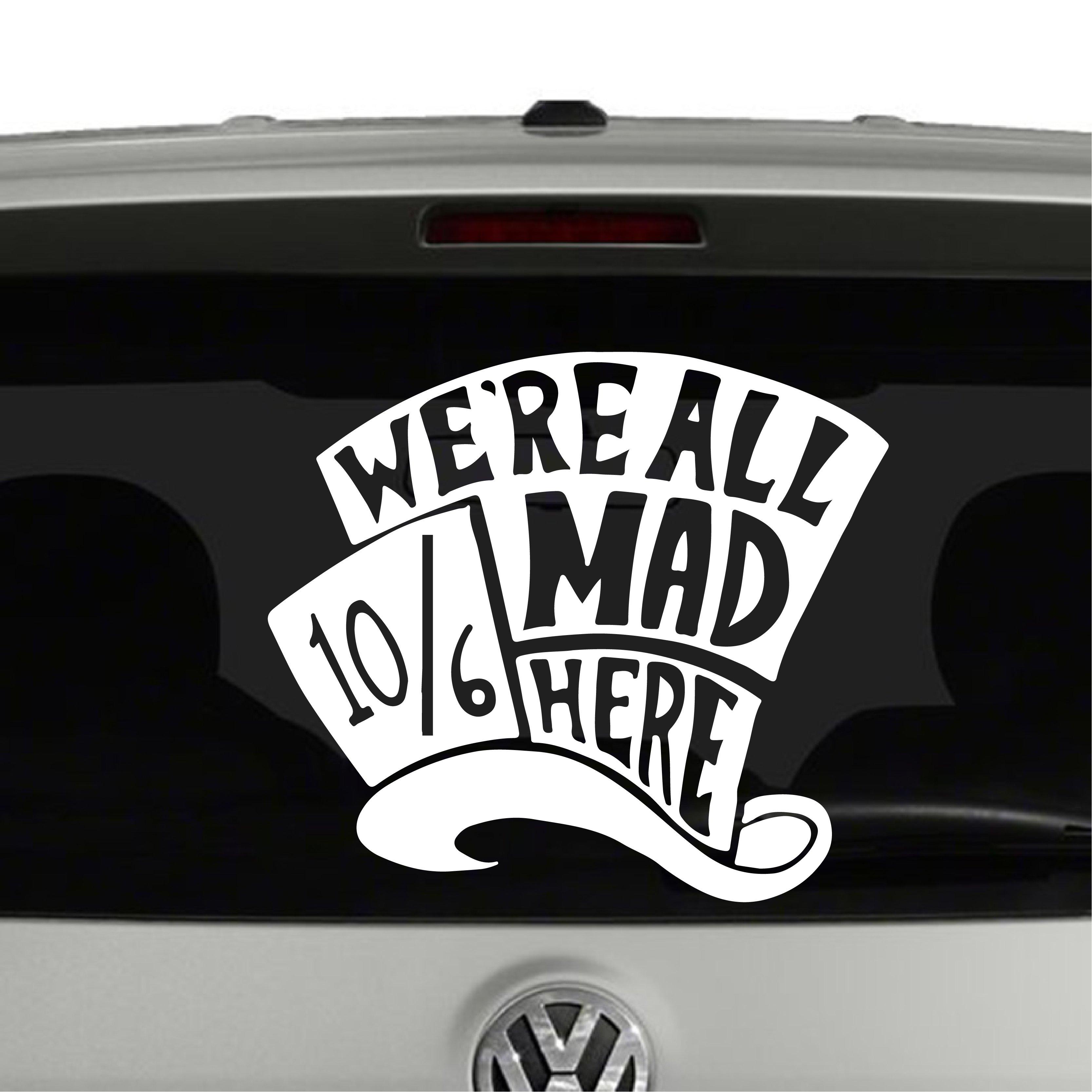 Mad hatter were all mad here alice in wonderland inspired vinyl decal sticker