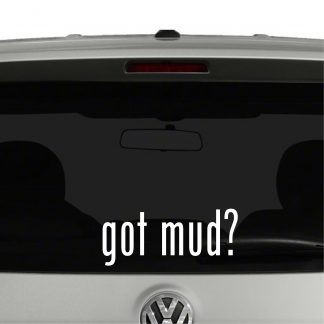 Got Mud? Off Roading Vinyl Decal Sticker Got Milk Parody