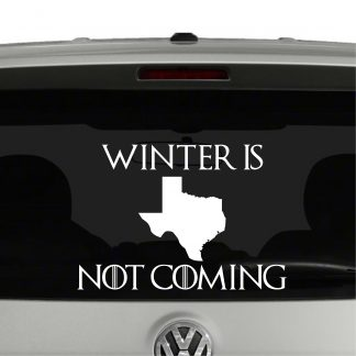 Texas Winter Is Not Coming Game of Thrones Parody Vinyl Decal Sticker