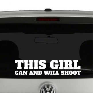 This Girl Can and Will Shoot Vinyl Decal Sticker