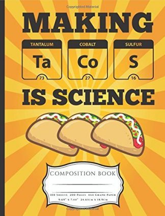 graph Making Tacos Is Science Composition Book: 4x4 Graph Paper 100 Pages Book