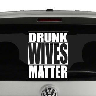 Drunk Wives Matter Vinyl Decal Sticker
