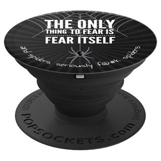 The Only Thing To Fear is Fear Itself And Spiders - PopSockets Grip