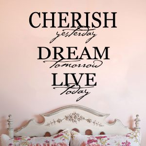 Cherish Yesterday Dream Tomorrow Live Today Inspirational Wall Vinyl Decal