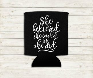 She Believed She Could So She Did Can Cooler Koozie Premium Neoprene Foam