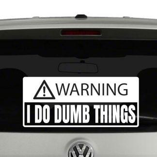 Warning I Do Dumb Things Vinyl Decal Sticker