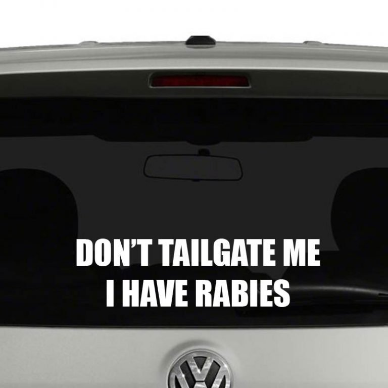 Don't Tailgate Me I Have Rabies Vinyl Decal Sticker